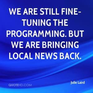 julie-laird-quote-we-are-still-fine-tuning-the-programming-but-we-are